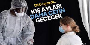 DSÖ'den korona uyarısı: Önümüzdeki aylar daha zorlu geçecek