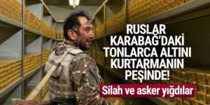 Ruslar Karabağ'daki altını kurtarmanın peşine! Bölgeye asker yığdılar