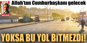 Erzurum'da yollar bitiriliyor!