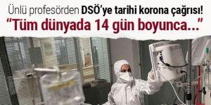 Ünlü profesörden DSÖ'ye çağrı: Tüm dünyada 14 gün boyunca kapatın