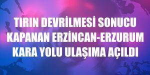 Tırın devrilmesi sonucu kapanan Erzincan-Erzurum kara yolu ulaşıma açıldı