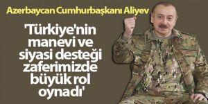 Aliyev: 'Türkiye'nin manevi ve siyasi desteği zaferimizde büyük rol oynadı'