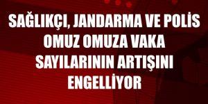 Erzurum'da Sağlıkçı, jandarma ve polis omuz omuza vaka sayılarının artışını engelliyor