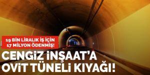 Ovit Tüneli'nde Cengiz İnşaat'a görülmemiş kıyak.