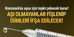Koronavirüs aşısı olmayanları tek tek fişleyecekler!
