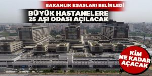 Bakanlık esasları belirledi: Büyük hastanelere 25 aşı odası açılacak