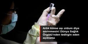 Dünya Sağlık Örgütü'nden tedirginlik yaratacak aşı açıklaması