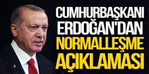 Erdoğan'dan son dakika normalleşme açıklaması: