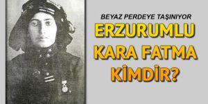 Erzurumlu Üsteğmen Kara Fatma'nın hayatı beyaz perdeye taşınacak