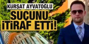 Kürşat Ayvatoğlu suçunu itiraf etti: Pişmanım