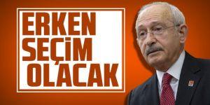 Kemal Kılıçdaroğlu: Erken seçim olacak