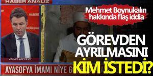 Ayasofya İmamı Mehmet Boynukalın hakkında flaş iddia!