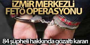 FETÖ operasyonu: 84 şüpheli hakkında gözaltı kararı