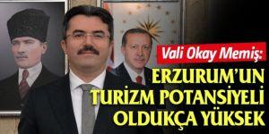 Vali Okay Memiş: Erzurum'un turizm potansiyeli oldukça yüksek