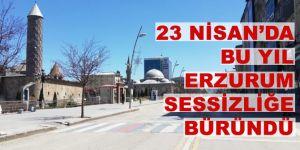 23 Nisan'da bu yıl Erzurum sessizliğe büründü