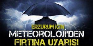Erzurum ve Erzincan için kuvvetli fırtına uyarısı