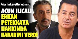 Acun Ilıcalı Erkan Petekkaya hakkında kararını verdi! Ağır hakaretler etmişti