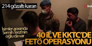 40 il ve KKTC'de FETÖ operasyonu: 214 gözaltı kararı