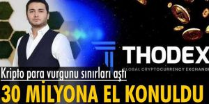 Thodex kripto para vurgunu sınırları aştı