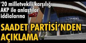 '20 milletvekili karşılığı AKP ile anlaştılar' iddialarınaSaadet Partisi'nden açıklama