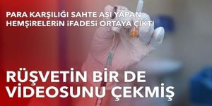 Para karşılığı sahte aşı yapan hemşirelerin ifadesi ortaya çıktı