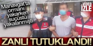 Antalya'da ormanı yakarken suçüstü yakalanan zanlı tutuklandı