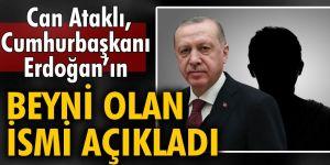 Can Ataklı, Erdoğan'ın beyni olan ismi açıkladı