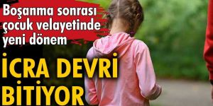Boşanmadan sonra çocuk velayetinde yeni dönem! İcra devri bitiyor