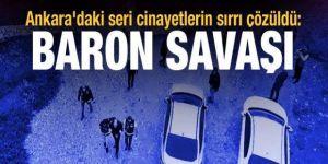 Ankara'daki seri cinayetlerin sırrı çözüldü: Baron savaşı