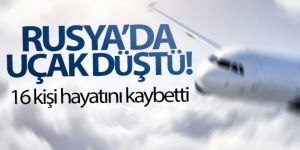 Rusya'da uçak düştü: 16 ölü, 7 yaralı