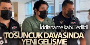 Tosuncuk hakkında 2 bin 608 yıl hapis istemiyle düzenlenen iddianame kabul edildi