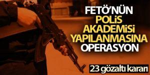 FETÖ'nün Polis Akademisi yapılanmasına operasyon: 23 gözaltı kararı
