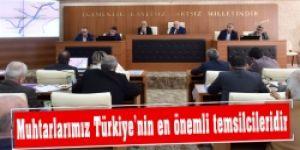 Muhtarlarımız Türkiye'nin en önemli temsilcileridir
