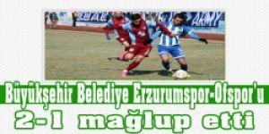 Büyükşehir Belediye Erzurumspor-Ofspor: 2-1